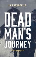Dead Man's Journey - A Western Sextet eBook by Les Savage