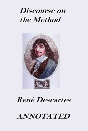 Discourse on the Method (Annotated) ebook by René Descartes