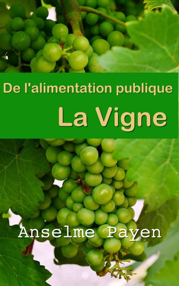 De l'alimentation publique : la vigne ebook by Anselme Payen