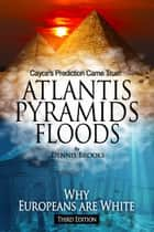 Atlantis Pyramids Floods: Why Europeans are White ebook by Dennis Brooks