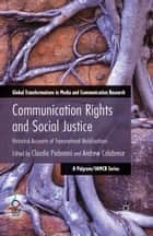 Communication Rights and Social Justice ebook by C. Padovani,A. Calabrese