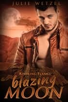 ebook Kindling Flames: Blazing Moon de Julie Wetzel