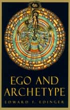 Ego and Archetype ebook by Edward F. Edinger