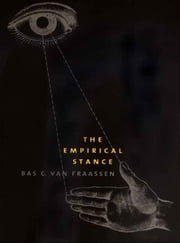 The Empirical Stance ebook by Professor Bas C. van Fraassen