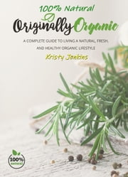 100% Natural Originally Organic ebook by Kristy Jenkins