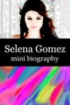 Selena Gomez Mini Biography ebook by eBios