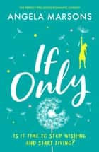 If Only - A perfect, funny and uplifting romantic comedy ebook by Angela Marsons