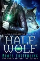 Half Wolf ebook by Aimee Easterling