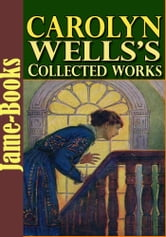 Carolyn Wells's Collected Works: 35 Works With Over 200 Illustrations - (Patty Fairfield Series, Marjorie Series, The Jingle Book, Two Little Women, and More!) ebook by Carolyn Wells
