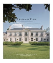 A Vision of Place - The Work of Curtis & Windham Architects ebook by William Curtis, Russell Windham, Stephen Fox,...