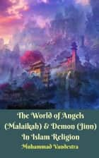 The World of Angels (Malaikah) & Demon (Jinn) In Islam Religion ekitaplar by Muhammad Vandestra