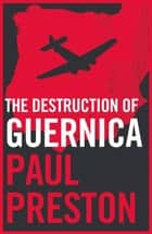 The Destruction of Guernica ebook by Paul Preston