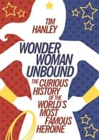 Wonder Woman Unbound ebook by Tim Hanley