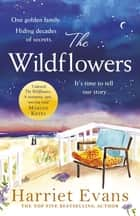 The Wildflowers - A gorgeous family saga, full of secrets and lies ebook by Harriet Evans