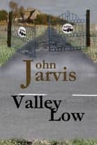 Valley Low ebook by John Jarvis