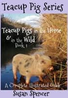 Teacup Pigs in the Home and in the Wild ebook by Susan Spencer