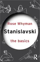 Stanislavski: The Basics ebook by Rose Whyman