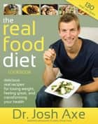 The Real Food Diet Cookbook eBook by Dr. Josh Axe