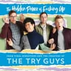 The Hidden Power of F*cking Up luisterboek by The Try Guys, The Try Guys
