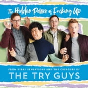 The Hidden Power of F*cking Up Audiolibro by The Try Guys