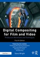 Digital Compositing for Film and Video - Production Workflows and Techniques ebook by Steve Wright