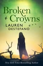 Broken Crowns (Internment Chronicles, Book 3) ebook by Lauren DeStefano