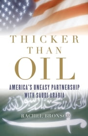 Thicker Than Oil - America's Uneasy Partnership with Saudi Arabia ebook by Rachel Bronson