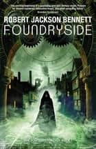 Foundryside - a dazzling new series from the author of The Divine Cities ebook by Robert Jackson Bennett