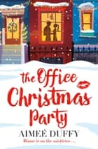 The Office Christmas Party: A fun, feel good Christmas cracker of a romance! ebook by Aimee Duffy