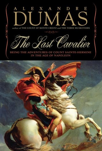 The Last Cavalier: Being the Adventures of Count Sainte-Hermine in the Age of Napoleon ebook by Alexandre Dumas