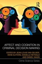 Affect and Cognition in Criminal Decision Making ebook by Jean-Louis van Gelder,Henk Elffers,Danielle Reynald,Daniel S Nagin