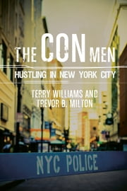 The Con Men - Hustling in New York City ebook by Terry Williams,Trevor B. Milton