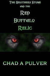 The Brothers Stone and the Red Buffalo Relic ebook by Chad Pulver