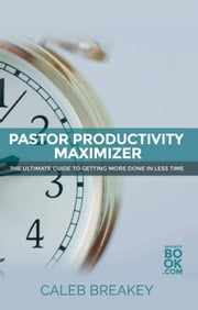 Pastor Productivity Maximizer ebook by Caleb Breakey