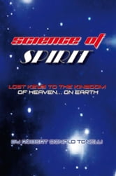 Science of Spirit - Lost Keys to the Kingdom… on Earth ebook by Robert Donald Tonelli