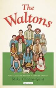 Waltons, The - Nostalgia and Myth in Seventies America ebook by Mike Chopra-Gant