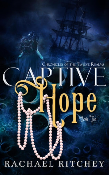 Captive Hope - Chronicles of the Twelve Realms, #2 ebook by Rachael Ritchey