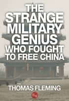 The Strange Military Genius Who Fought to Free China ebook by Thomas Fleming