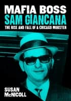 Mafia Boss Sam Giancana - The Rise and Fall of a Chicago Mobster eBook by Susan McNicoll