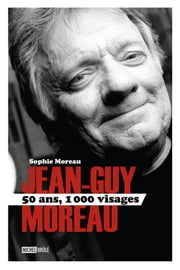 Jean-Guy Moreau 50 ans, 1000 visages ebook by Moreau Sophie