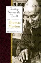 Turning Toward the World ebook by Thomas Merton