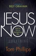 Jesus Now - God Is Up to Something Big ebook by Tom Phillips, Billy Graham