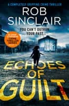 Echoes of Guilt eBook by Rob Sinclair