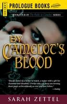By Camelot's Blood: Book Four of The Paths to Camelot Series ebook by Sarah Zettel