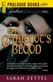 By Camelot's Blood: Book Four of The Paths to Camelot Series - Book Four of The Paths to Camelot Series ebook by Sarah Zettel