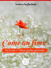 Come un fiore ebook by Andrea Seghedoni