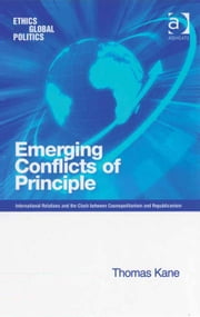 Emerging Conflicts of Principle - International Relations and the Clash between Cosmopolitanism and Republicanism ebook by Thomas Kane,Professor Patrick Hayden,Professor Tom Lansford