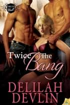 Twice the Bang ebook by Delilah Devlin