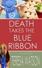 Death Takes The Blue Ribbon - Lizzie Crenshaw Mystery ebook by Teresa Watson