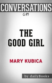 Conversation Starters: The Good Girl: A Novel by Mary Kubica ebook by dailyBooks
